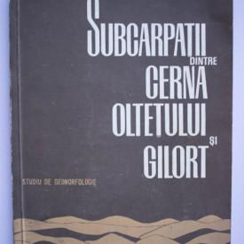 Lucian Badea - Subcarpatii dintre Cerna Oltetului si Gilort. Studiu de geomorfologie