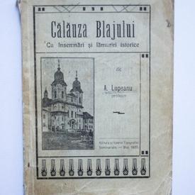 A. Lupeanu - Calauza Blajului. Cu insemnari si lamuriri istorice (editie interbelica)