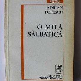 Adrian Popescu - O mila salbatica (cu autograf)