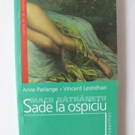 Anne Parlange, Vincent Lestrehan - Macii batranetii. Sade la ospiciu