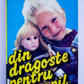 Betty Mahmoody, Arnold D. Dunchock - Din dragoste pentru un copil