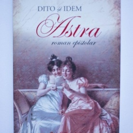 Carmen Sylva, Mite Kremnitz - Dito si Idem. Astra (roman epistolar)