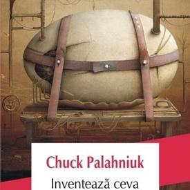 Chuck Palahniuk - Inventeaza ceva