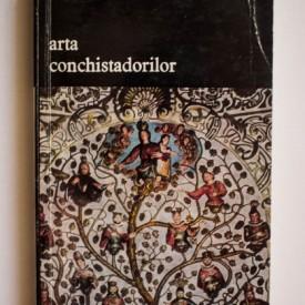 Claude Arthaud, Francois Hebert-Stevens, Francois Cali - Arta conchistadorilor