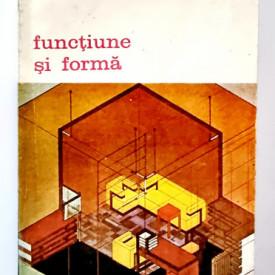Colectiv autori - Functiune si forma