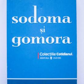 Colectiv autori - Sodoma si Gomora - 14 motive de a uri si de a te lasa cucerit de viata de la oras