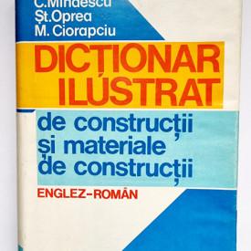 Constantin Mihaescu, Stefan Oprea, Mircea Ciorapciu - Dictionar ilustrat de constructii si materiale de constructii englez-roman (editie hardcover)