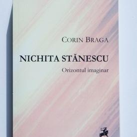 Corin Braga - Nichita Stanescu. Orizontul imaginar