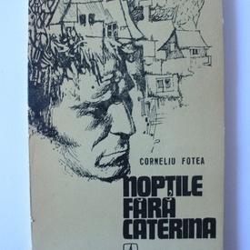 Corneliu Fotea - Noptile fara Caterina