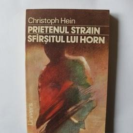 Cristoph Hein - Prietenul strain. Sfarsitul lui Horn