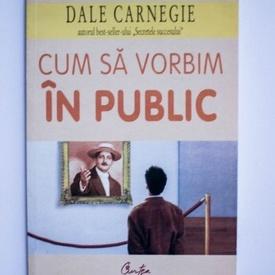 Dale Carnegie - Cum sa vorbim in public