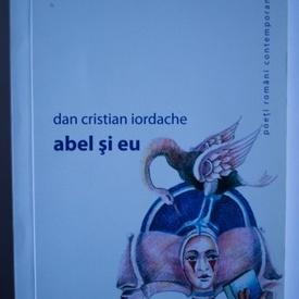 Dan Cristian Iordache - Abel si eu (cu autograf)