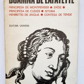 Doamna de Lafayette - Principesa de Montpensier. Zaide. Principesa de Cleves. Istoria Henriettei de Anglia. Contesa de Tende (editie hardcover)