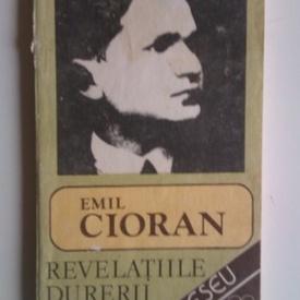 Emil Cioran - Revelatiile durerii