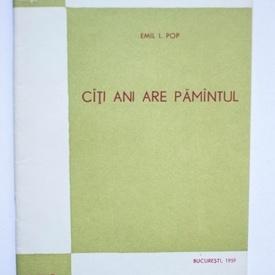 Emil I. Pop - Cati ani are Pamantul?