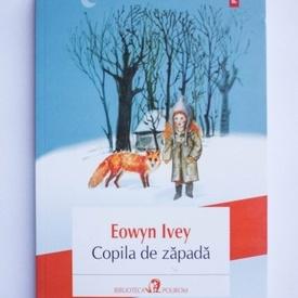Eowyn Ivey - Copila de zapada