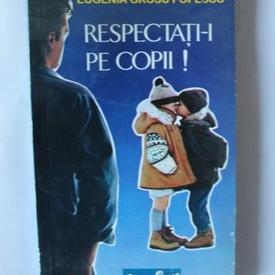 Eugenia Grosu Popescu - Respectati-i pe copii!