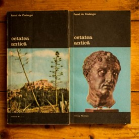 Fustel de Coulanges - Cetatea antica. Studiu asupra cultului, dreptului si institutiilor Greciei si Romei (2 vol.)