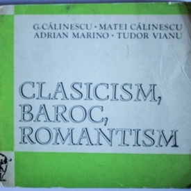 G. Calinescu, Matei Calinescu, Adrian Marino, Tudor Vianu - Clasicism, romantism, baroc