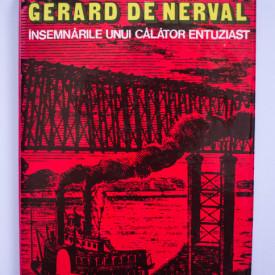 Gerard de Nerval - Insemnarile unui calator entuziast (editie hardcover)