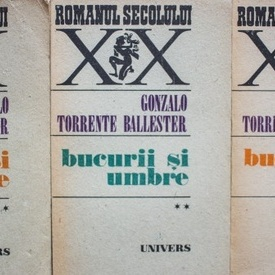 Gonzole Torrente Ballester - Bucurii si umbre (3 vol.)