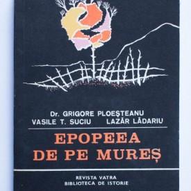 Grigore Ploesteanu, Vasile T. Suciu, Lazar Ladariu - Epopeea de pe Mures