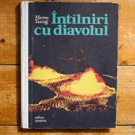 Haroun Tazieff - Intalniri cu diavolul (editie hardcover)