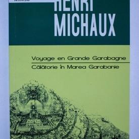 Henri Michaux - Calatorie in Marea Garabanie / Voyage en Grande Garabagne (editie bilingva, romano-franceza)