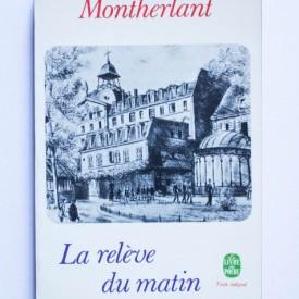 Henry de Montherlant - La releve du matin