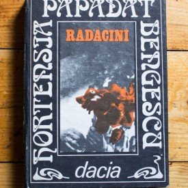 Hortensia Papadat-Bengescu - Radacini (editie hardcover)