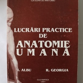 I.Albu, R. Georgia - Lucrari practice de anatomie umana