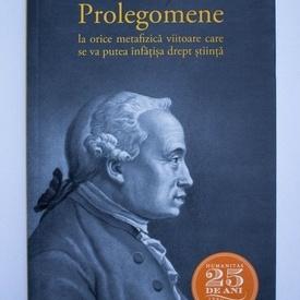 Immanuel Kant - Prolegomene la orice metafizica viitoare care se va putea infatisa drept stiinta