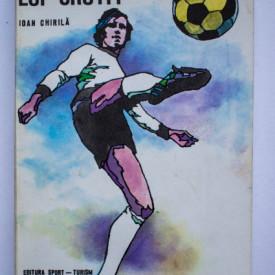 Ioan Chirila - Invingatorul lui Cruyff. Campionatul mondial de fotbal - 1974