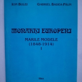 Ion Bulei, Gabriel Badea Paun - Monarhi europeni. Marile modele (1848-1914) (vol. I)