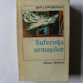 Ion Lancranjan - Suferinta urmasilor