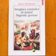 Klaus Heitmann - Imaginea romanilor in spatiul lingvistic german (1775-1918. Un studiu imagologic)