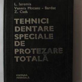 L. Eremia, Venera Mocanu-Bardac, Z. Cseh - Tehnici dentare speciale de protezare totala (editie hardcover)