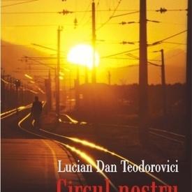 Lucian Dan Teodorovici - Circul nostru va prezinta: (editie hardcover)