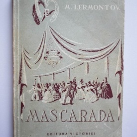 M. Lermontov - Mascarada. Drama in 4 acte (10 tablouri) in versuri
