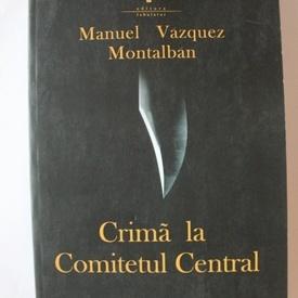 Manuel Vazquez Montalban - Crima la Comitetul central