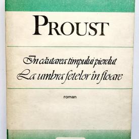 Marcel Proust - In cautarea timpului pierdut. La umbra fetelor in floare (editie hardcover)