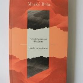 Marko Bela - Lauda monotoniei / Az egyhangusag dicserete (editie bilingva romano-maghiara)