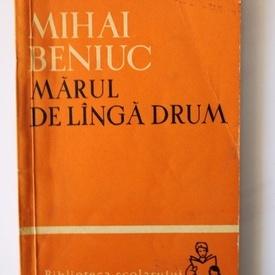 Mihai Beniuc - Marul de langa drum