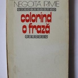 Negoita Irimie - Colorand o fraza (cu autograf)
