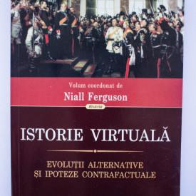 Niall Fergusson (coord.) - Istorie virtuala. Evolutii alternative si ipoteze contrafacute