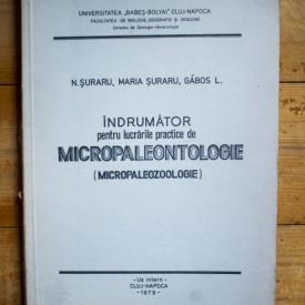 Nicolae Suraru, Maria Suraru, Ludovic Gabas - Indrumator pentru lucrarile practice de micropaleontologie (micropaleozoologie)