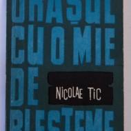 Nicolae Tic - Orasul cu o mie de blesteme