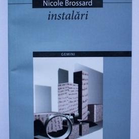 Nicole Brossard - Instalari / Installations (editie bilingva, romano-franceza)