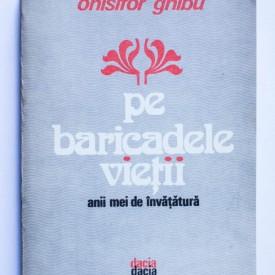 Onisifor Ghibu - Pe baricadele vietii. Anii mei de invatatura