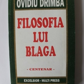 Ovidiu Drimba - Filosofia lui Blaga (editie centenar)